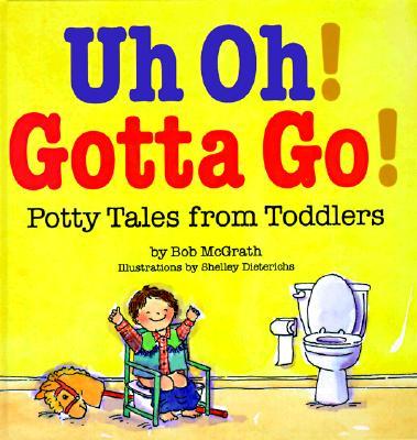 Uh Oh! Gotta Go! By McGrath, Bob/ Dieterichs, Shelley (ILT)